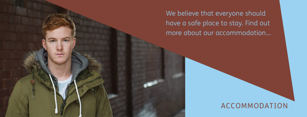 We believe that everyone should have a safe place to stay. Find out more about our accommodation...