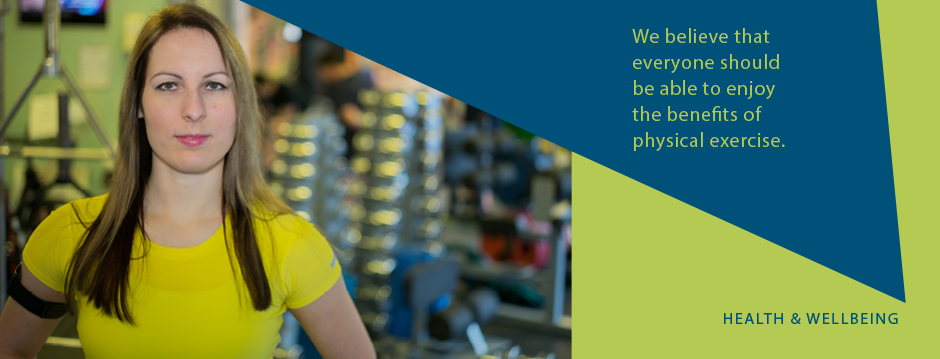 We believe that everyone should be able to enjoy the benefits of physical exercise